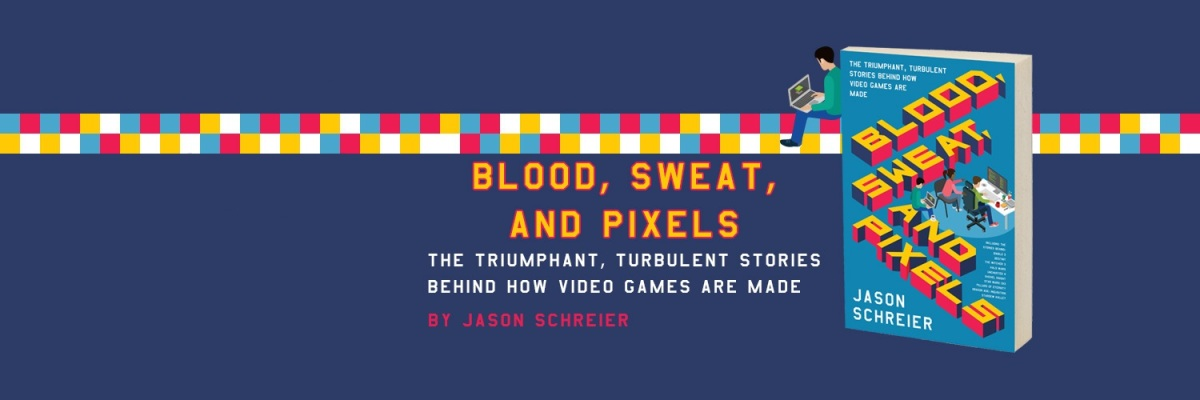 Blood, Sweat and Pixels: The Triumphant, Turbulent Stories Behind How Video Games Are Made